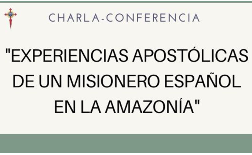 """""""Experiencias apostólicas de un misionero español en la Amazonía"""", conferencia en el Centro de Barrio del Pilar"""