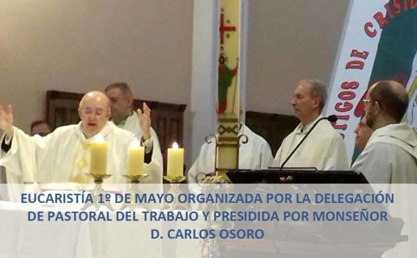 Eucaristía 1º de Mayo organizada por la Delegación de Pastoral del Trabajo y presidia por Monseñor D. Carlos Osoro