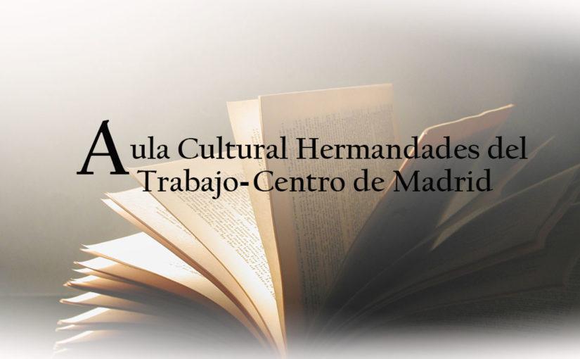 Comenzamos una nueva edición del Aula Cultural de Hermandades del Trabajo-Centro de Madrid