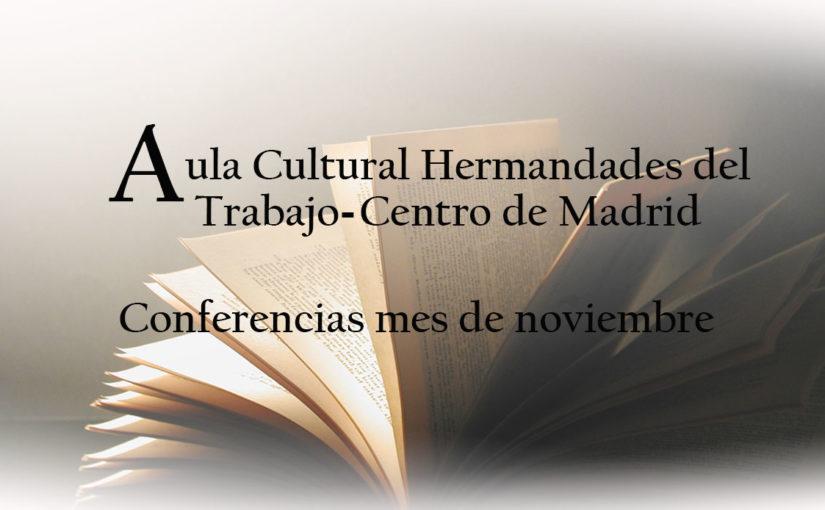 Conferencias del mes de noviembre del Aula Cultural del Centro de Hermandades del Trabajode Madrid