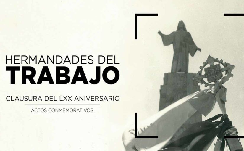 Actos de clausura del LXX Aniversario de la creación de Hermandades del Trabajo