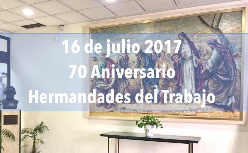 16 de julio: Hermandades del Trabajo celebra el 70 Aniversario de su fundación