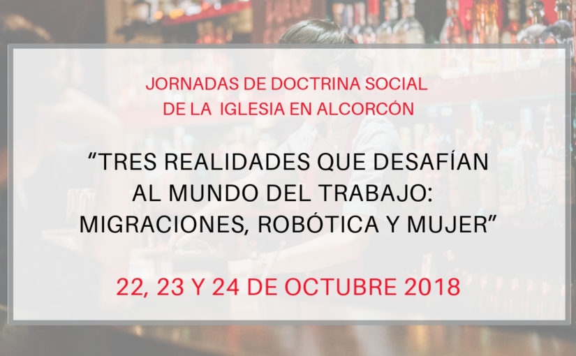 Migraciones, robótica y mujer, realidades que desafían al mundo del trabajo, en la Jornadas de Doctrina Social de la Iglesia de Alcorcón