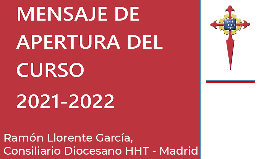 Mensaje de Apertura del Curso 2021-2022 de Ramón Llorente, Consiliario Diocesano HHT Madrid