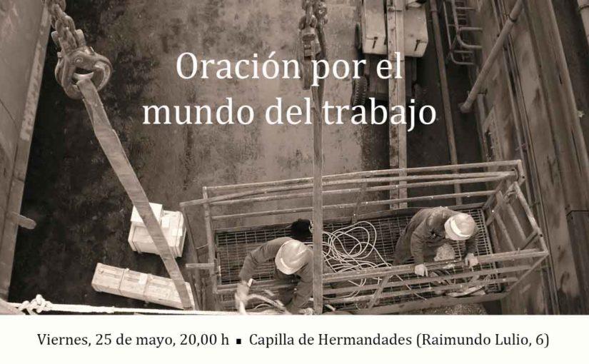 Viernes, 25 de mayo, Oración por el mundo del Trabajo