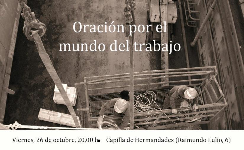 Viernes 26 de octubre, Oración por el mundo del Trabajo